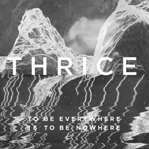 Thrice-To-Be-Everywhere-Is-To-Be-Nowhere
